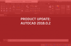 IMPORTANT AUTODESK NEWS: Behind the AutoCAD 2018.0.2 Update